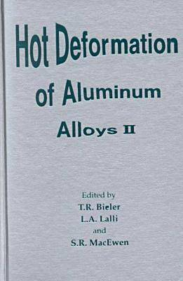 Hot Deformation of Aluminium Alloys: A Collection of Papers from the 1998 TMS Fall Meeting in Rosemont, Illinois, October 11-15, 1998 II (Hardback)