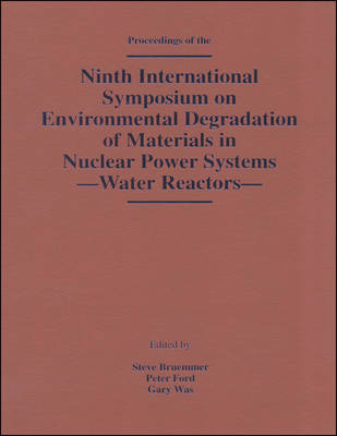 Ninth International Symposium on Environmental Degradation of Materials in Nuclear Power Systems: Water Reactors (Part 1: Pages 1-710; Part 2: Pages 711-1227) (Paperback)