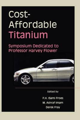 Cost-Affordable Titanium: Symposium Dedicated to Professor Harvey Flower (Paperback)