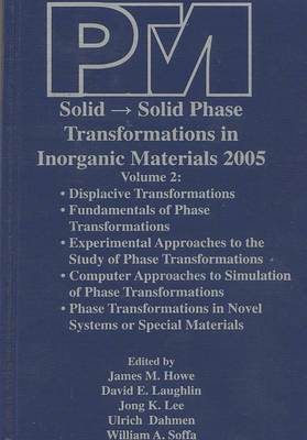 Proceedings of an International Conference on Solid- Solid Phase Transformations in Inorganic Materials 2005: Displacive Transformations v. 2 (Hardback)