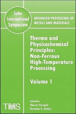 Advanced Processing of Metals and Materials (Sohn International Symposium): Volume 1: Nonferrous High Temperature Processing Thermo and Physicochemical Principles (Paperback)