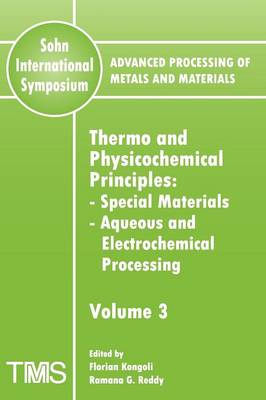 Advanced Processing of Metals and Materials (Sohn International Symposium): Thermo and Physicochemical Principles: Special Materials - Aqueous and Electrochemical Processing Volume 3 (Paperback)