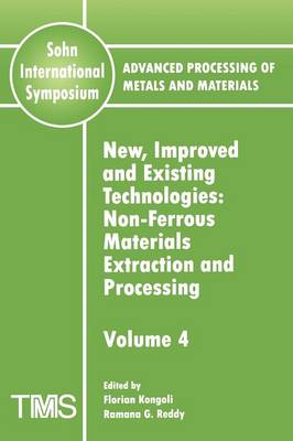 Advanced Processing of Metals and Materials (Sohn International Symposium): Non-ferrous Materials Extraction and Processing New, Improved and Existing Technologies (Paperback)