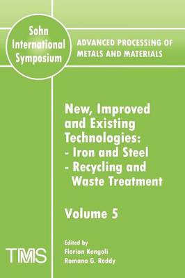 Advanced Processing of Metals and Materials (Sohn International Symposium): New, Improved and Existing Technologies: Iron and Steel; Recycling and Waste Treatment Volume 5 (Paperback)