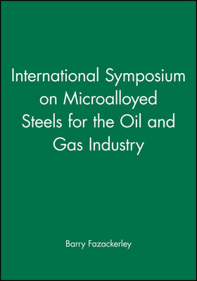 International Symposium on Microalloyed Steels for the Oil and GAS Industry (with CD-ROM) (Hardback)