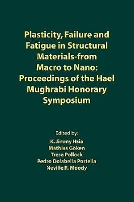 Plasticity, Failure and Fatigue in Structural Materials from - Macro to Nano: Proceedings of the Hael Mughrabi Honorary Symposium (Paperback)