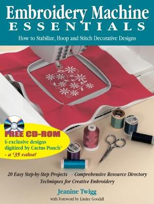 Embroidery Machine Essentials: How to Stabilize, Hoop and Stitch Decorative Designs (Paperback)