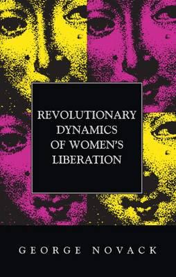 Revolutionary Dynamics of Women's Liberation (Paperback)