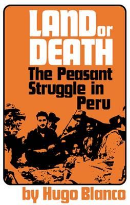 Land or Death: Peasant Struggle in Peru (Paperback)