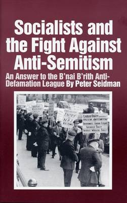 Socialists and the Fight Against Anti-Semitism: An Answer to the B'Nai B'Rith Anti-Defamation League (Paperback)