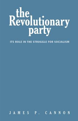 The Revolutionary Party: Its Role in the Struggle for Socialism (Paperback)