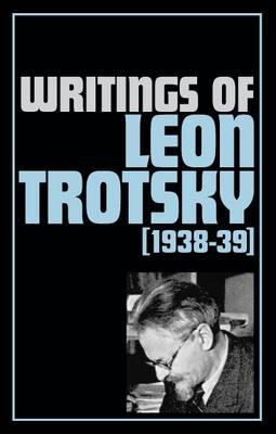 Writings 1938-39 - Writings of Leon Trotsky (Paperback)