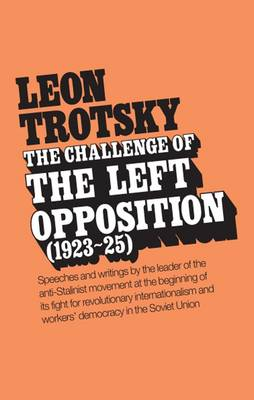 The Challenge of the Left Opposition 1923-25 (Paperback)