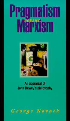 Pragmatism Versus Marxism: Appraisal of John Dewey's Philosophy (Paperback)