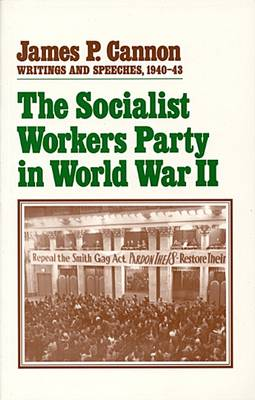 The Socialist Workers Party in World War II - James P. Cannon writings & speeches 1940-1943 (Paperback)
