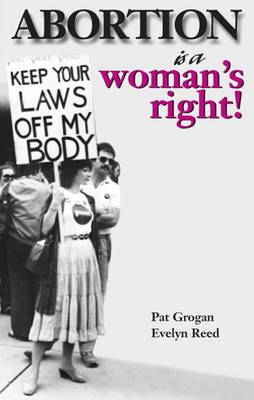 Abortion is a Woman's Right (Paperback)