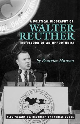 A Political Biography of Walter Reuther: The Record of an Opportunist (Paperback)