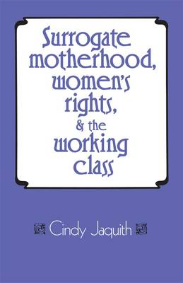 Surrogate Motherhood, Women's Rights and the Working Class (Paperback)