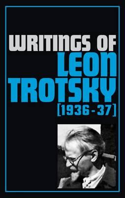 Writings 1936-37 - Writings of Leon Trotsky (Paperback)