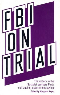 FBI on Trial: The Victory in the Socialist Workers Party Suit Against Government Spying (Paperback)
