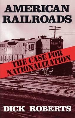 American Railroads: Case for Nationalization (Paperback)