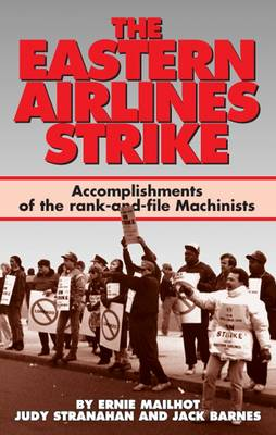 The Eastern Airlines Strike: Accomplishments of the Rank and File Machinists and Gains for the Labour Movement (Paperback)