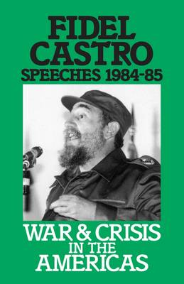 Speeches: War and Crisis in the Americas, 1984-85 v. 3 - Fidel Castro speeches Vol 3 (Paperback)