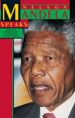 Nelson Mandela Speaks: Forging a Democratic Non Racial South Africa (Paperback)