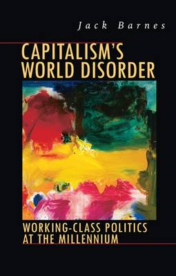 Capitalism's World Disorder: Working Class Politics at the Millennium (Paperback)