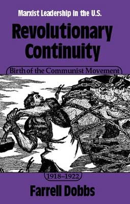 Revolutionary Continuity: Birth of the Communist Movement, 1918-22 v. 2: Marxist Leadership in the United States (Paperback)