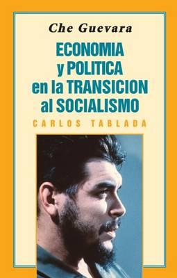 Che Guevara: Economia y Politica en la Transicion al Socialismo (Paperback)