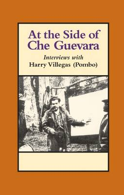 At the Side of Che Guevara: Interviews with Harry Villegas (Pombo) (Paperback)