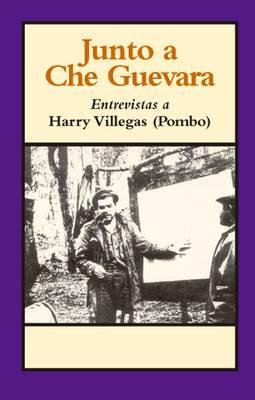 Junto a Che Guevara: Entrevistas a Harry Villegas (Pombo) (Paperback)