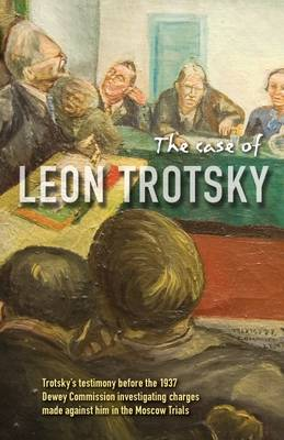 The Case of Leon Trotsky: Trotsky's Testimony Before the 1937 Dewey Commission (Paperback)