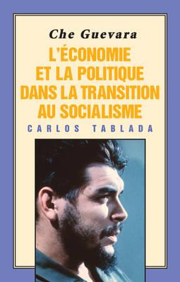Che Guevara: L'Economie et la Politique dans la Transition au Socialisme (Paperback)