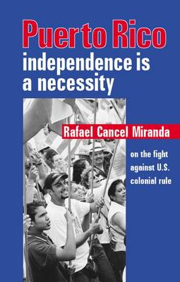 Puerto Rico: Independence is a Necessity - Or the Fight Against US Colonial Rule (Paperback)