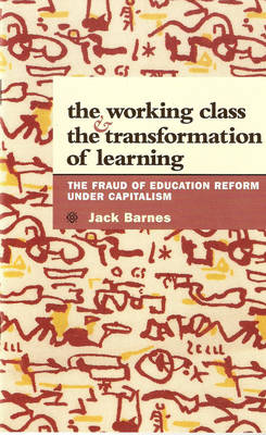 The Working Class and the Transformation of Learning: The Fraud of Education Reform Under Capitalism (Paperback)