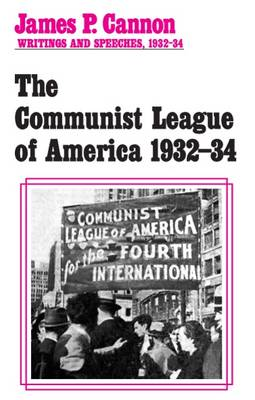 The Communist League of America 1932-34 - James P. Cannon writings & speeches 1932-34 (Paperback)