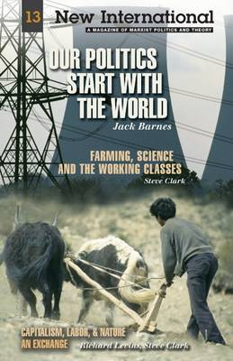 """Our Politics Start with the World: Also Includes """"Farming, Science, and the Working Classes"""" - New International Series No. 13 (Paperback)"""