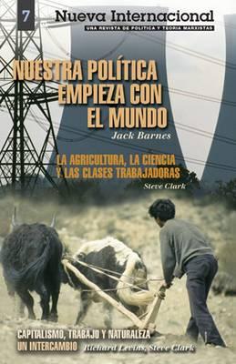 """Nuestra Politica Empieza Con el Mundo: WITH """"Capitalismo, Trabajo y Naturaleza"""" - Nueva Internacional S. No. 7 (Paperback)"""