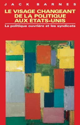 Viseage Changeant de la Politique aux Etats Unis: La Politique Ouvriere et les Syndicats (Paperback)