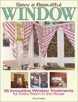 Sew a Beautiful Window: 36 Innovative Window Treatments for Every Room in the House (Paperback)