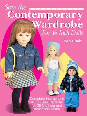 Sew the Contemporary Wardrobe for 18-inch Dolls: Complete Instructions and Full-size Patterns for 35 Clothing and Accessory Items (Paperback)