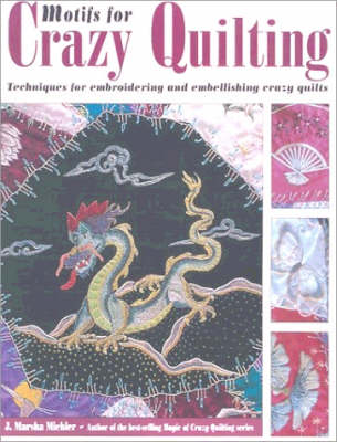 Motifs for Crazy Quilting: Techniques for Embroidering and Embellishing Crazy Quilts (Paperback)