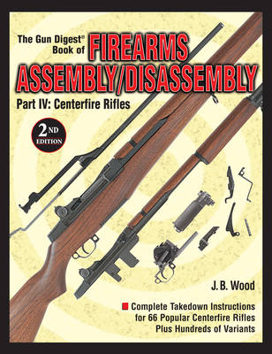 """The """"Gun Digest"""" Book of Firearms Assembly/disassembly: Centerfire Rifles Pt. 4 (Paperback)"""