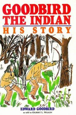 Goodbird the Indian: His Story - Borealis Book S. (Paperback)