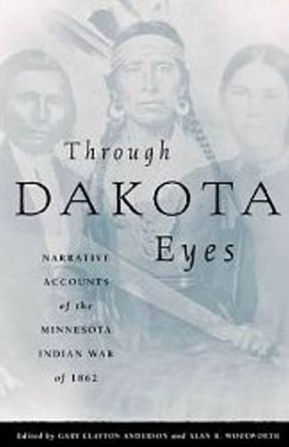 Through Dakota Eyes: Narrative Accounts of the Minnesota Indian War of 1862 (Paperback)