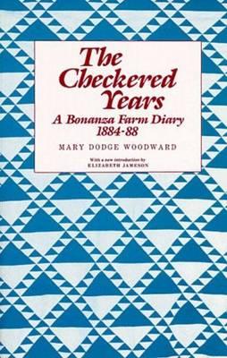 The Checkered Years: A Bonanza Farm Diary 1884-88 (Paperback)