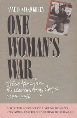 One Woman's War: Letters Home From the Women's Army Corps, 1944-1946 (Paperback)