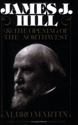 James J.Hill and the Opening of the Northwest - Borealis Book S. (Paperback)